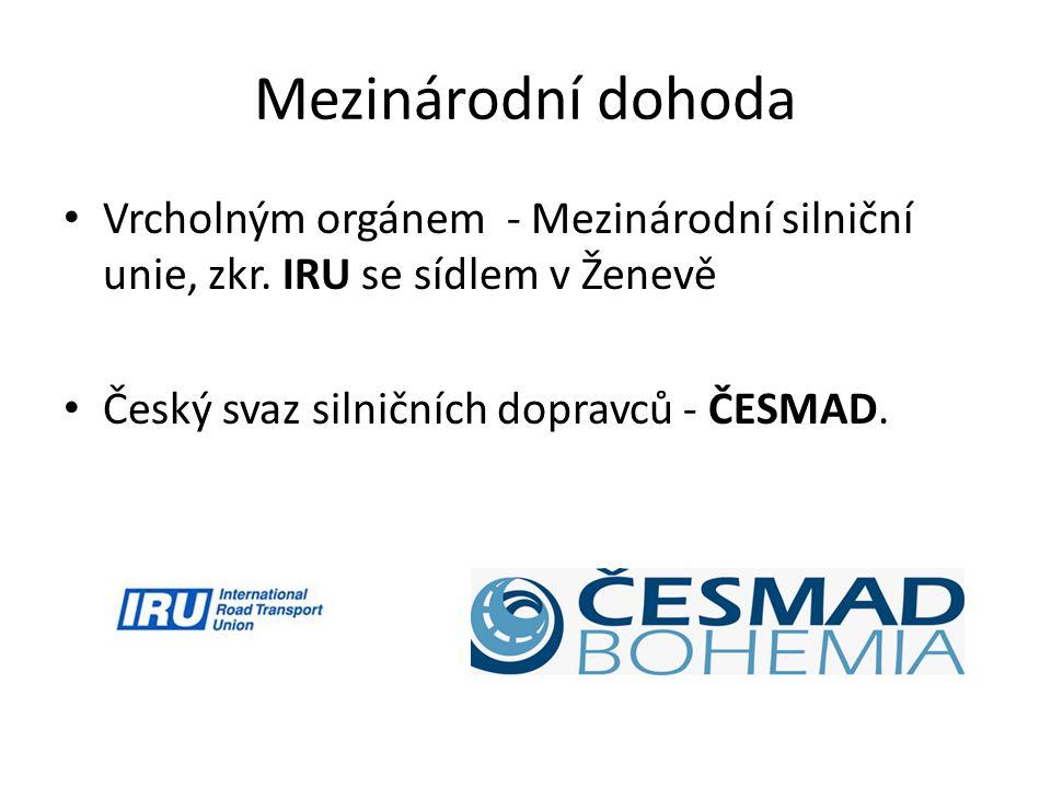 Mezinárodní dohoda Vrcholným orgánem - Mezinárodní silniční unie, zkr. IRU se sídlem v Ženevě Český svaz silničních dopravců - ČESMAD.