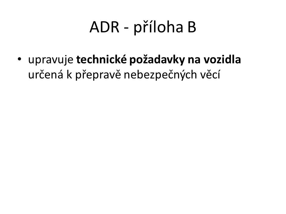 ADR - příloha B upravuje technické požadavky na vozidla určená k přepravě nebezpečných věcí
