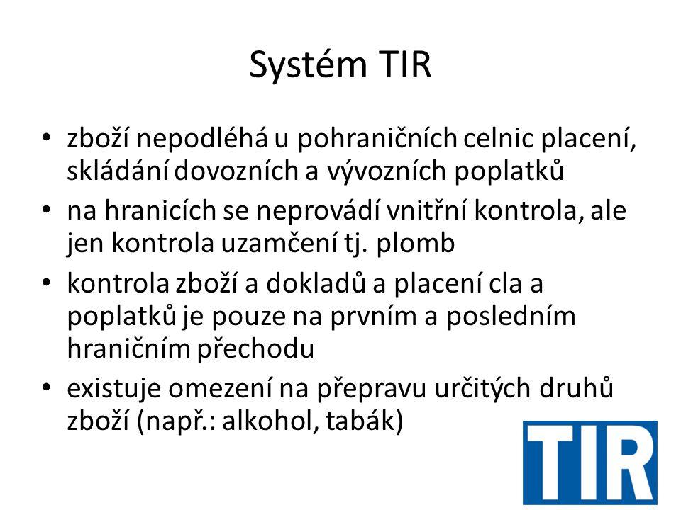 Systém TIR zboží nepodléhá u pohraničních celnic placení, skládání dovozních a vývozních poplatků na hranicích se neprovádí vnitřní kontrola, ale jen