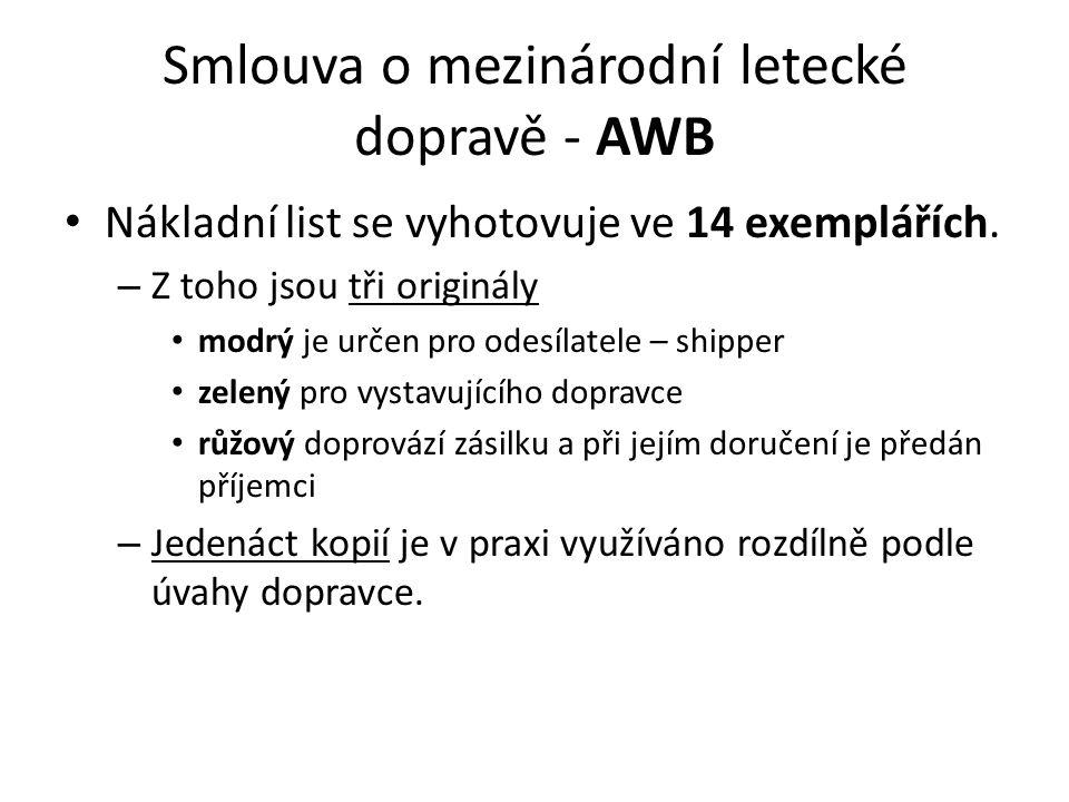 Smlouva o mezinárodní letecké dopravě - AWB Nákladní list se vyhotovuje ve 14 exemplářích. – Z toho jsou tři originály modrý je určen pro odesílatele