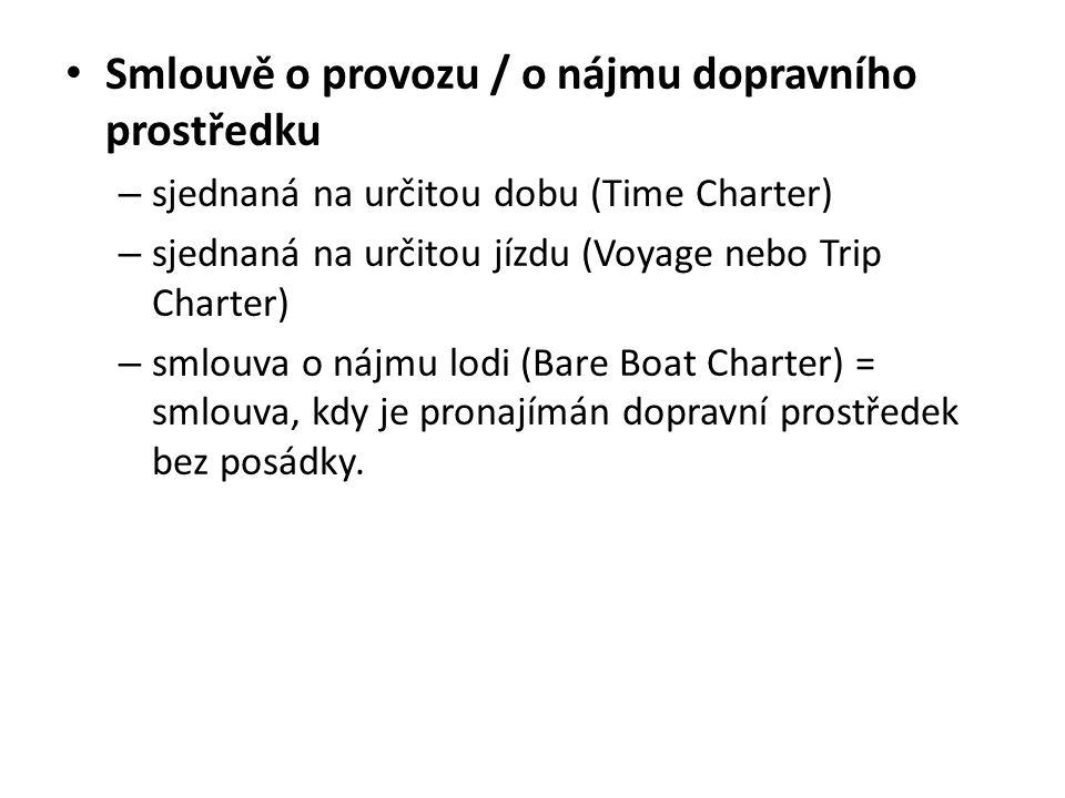 Smlouvě o provozu / o nájmu dopravního prostředku – sjednaná na určitou dobu (Time Charter) – sjednaná na určitou jízdu (Voyage nebo Trip Charter) – s