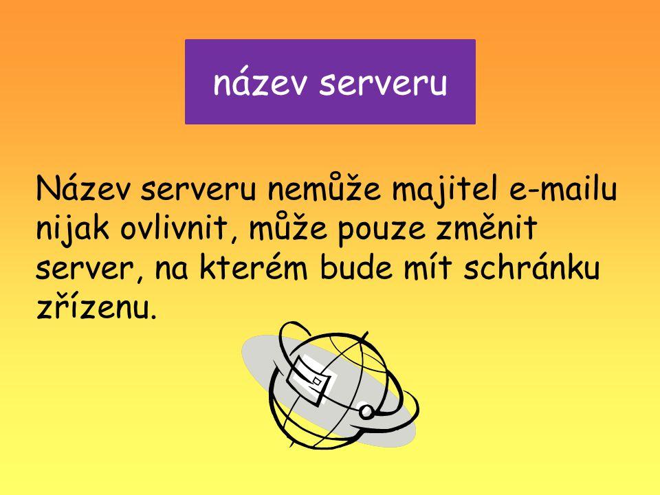 název serveru Název serveru nemůže majitel e-mailu nijak ovlivnit, může pouze změnit server, na kterém bude mít schránku zřízenu.