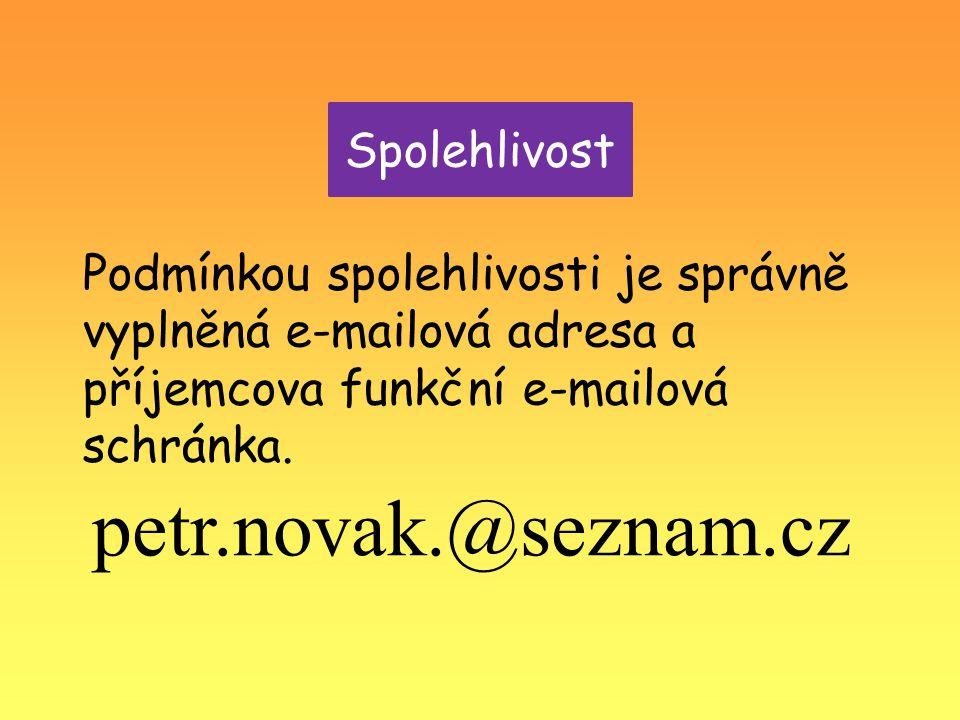 Spolehlivost Podmínkou spolehlivosti je správně vyplněná e-mailová adresa a příjemcova funkční e-mailová schránka. petr.novak.@seznam.cz