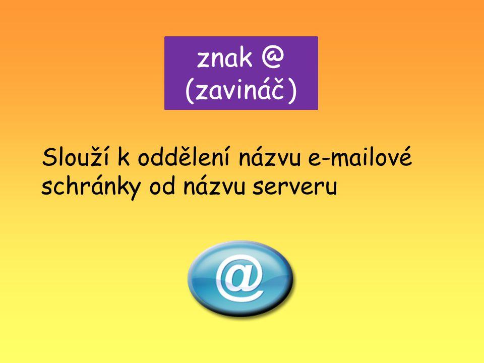 znak @ (zavináč) Slouží k oddělení názvu e-mailové schránky od názvu serveru