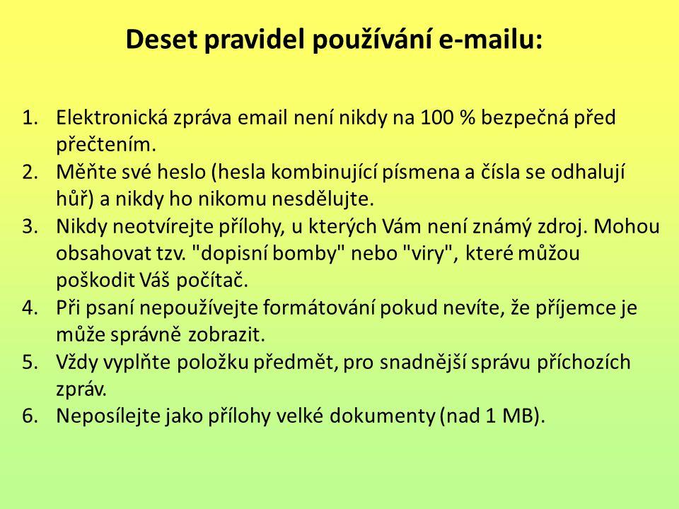 Deset pravidel používání e-mailu: 1.Elektronická zpráva email není nikdy na 100 % bezpečná před přečtením.