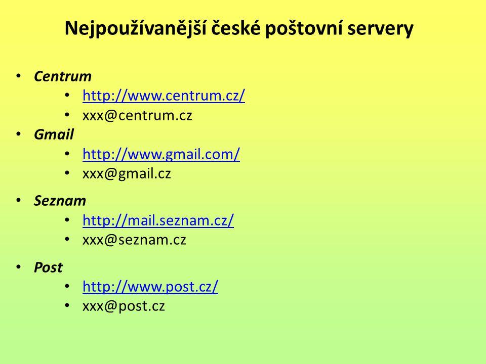 Nejpoužívanější české poštovní servery Centrum http://www.centrum.cz/ xxx@centrum.cz Gmail http://www.gmail.com/ xxx@gmail.cz Seznam http://mail.seznam.cz/ xxx@seznam.cz Post http://www.post.cz/ xxx@post.cz