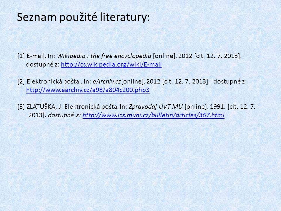 Seznam použité literatury: [1] E-mail.In: Wikipedia : the free encyclopedia [online].
