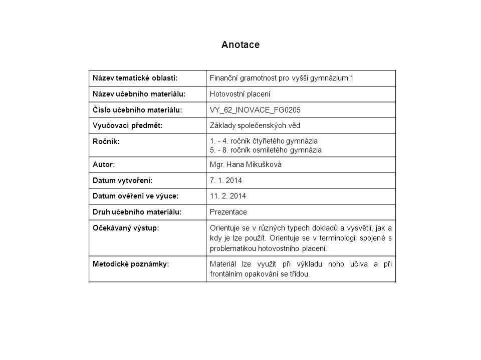 Anotace Název tematické oblasti: Finanční gramotnost pro vyšší gymnázium 1 Název učebního materiálu: Hotovostní placení Číslo učebního materiálu: VY_6