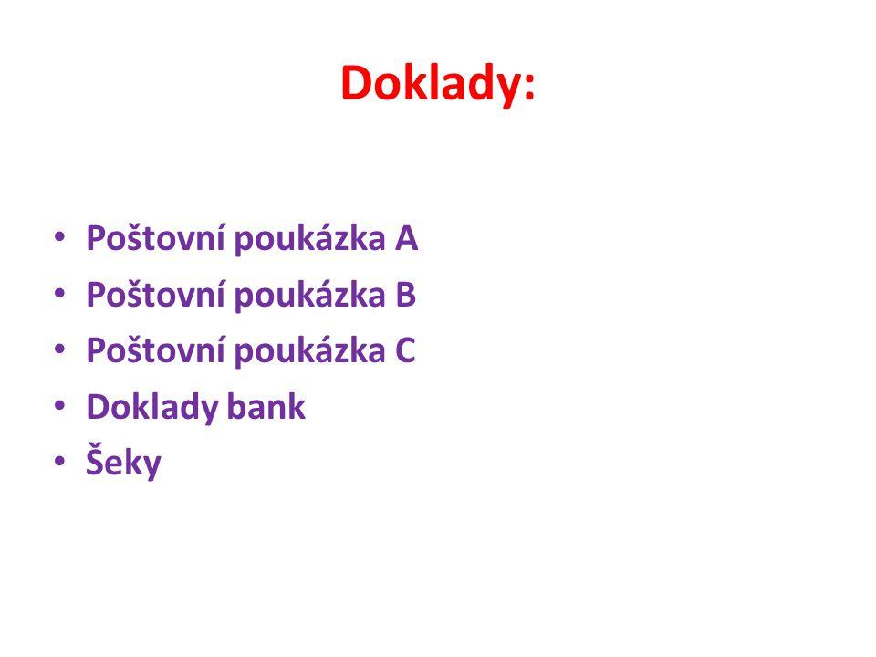 Doklady: Poštovní poukázka A Poštovní poukázka B Poštovní poukázka C Doklady bank Šeky