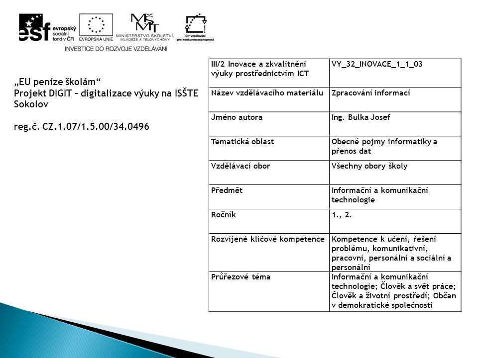 III/2 Inovace a zkvalitnění výuky prostřednictvím ICT VY_32_INOVACE_1_1_03 Název vzdělávacího materiáluZpracování informací Jméno autoraIng.