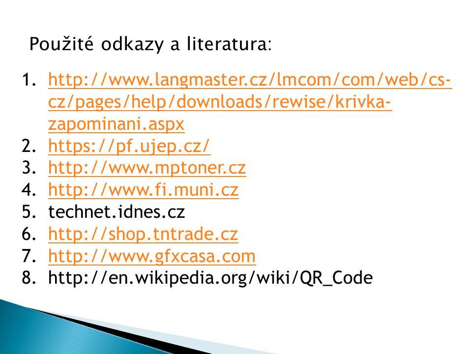 1.http://www.langmaster.cz/lmcom/com/web/cs- cz/pages/help/downloads/rewise/krivka- zapominani.aspxhttp://www.langmaster.cz/lmcom/com/web/cs- cz/pages/help/downloads/rewise/krivka- zapominani.aspx 2.https://pf.ujep.cz/https://pf.ujep.cz/ 3.http://www.mptoner.czhttp://www.mptoner.cz 4.http://www.fi.muni.czhttp://www.fi.muni.cz 5.technet.idnes.cz 6.http://shop.tntrade.czhttp://shop.tntrade.cz 7.http://www.gfxcasa.comhttp://www.gfxcasa.com 8.http://en.wikipedia.org/wiki/QR_Code Použité odkazy a literatura:
