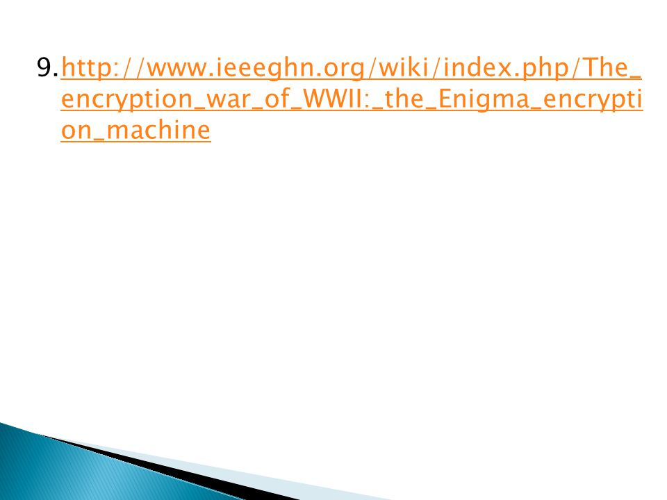 9.http://www.ieeeghn.org/wiki/index.php/The_ encryption_war_of_WWII:_the_Enigma_encrypti on_machinehttp://www.ieeeghn.org/wiki/index.php/The_ encryption_war_of_WWII:_the_Enigma_encrypti on_machine