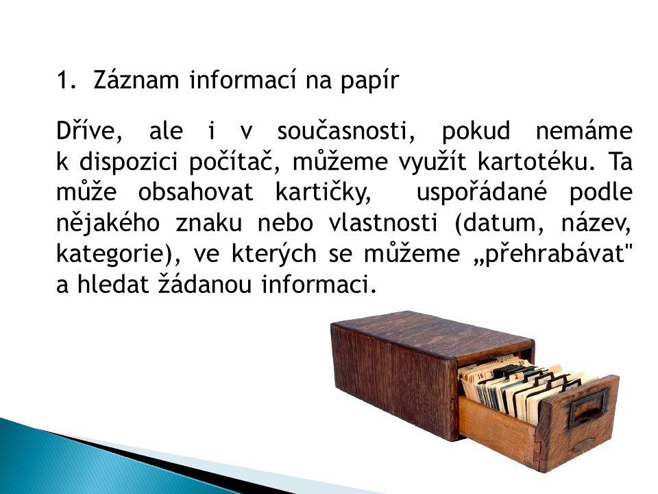 1.Záznam informací na papír Dříve, ale i v současnosti, pokud nemáme k dispozici počítač, můžeme využít kartotéku.