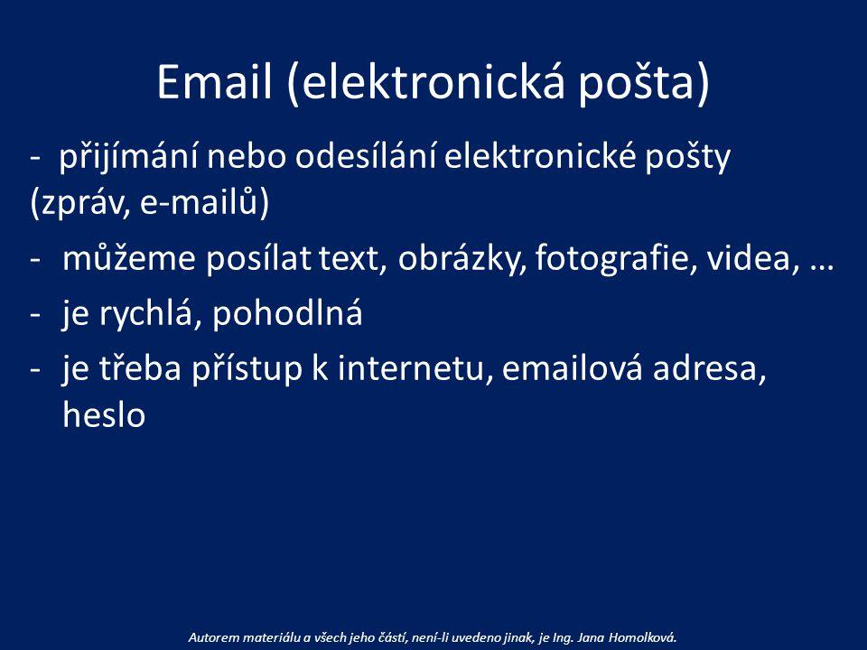 Email (elektronická pošta) - přijímání nebo odesílání elektronické pošty (zpráv, e-mailů) -můžeme posílat text, obrázky, fotografie, videa, … -je rych