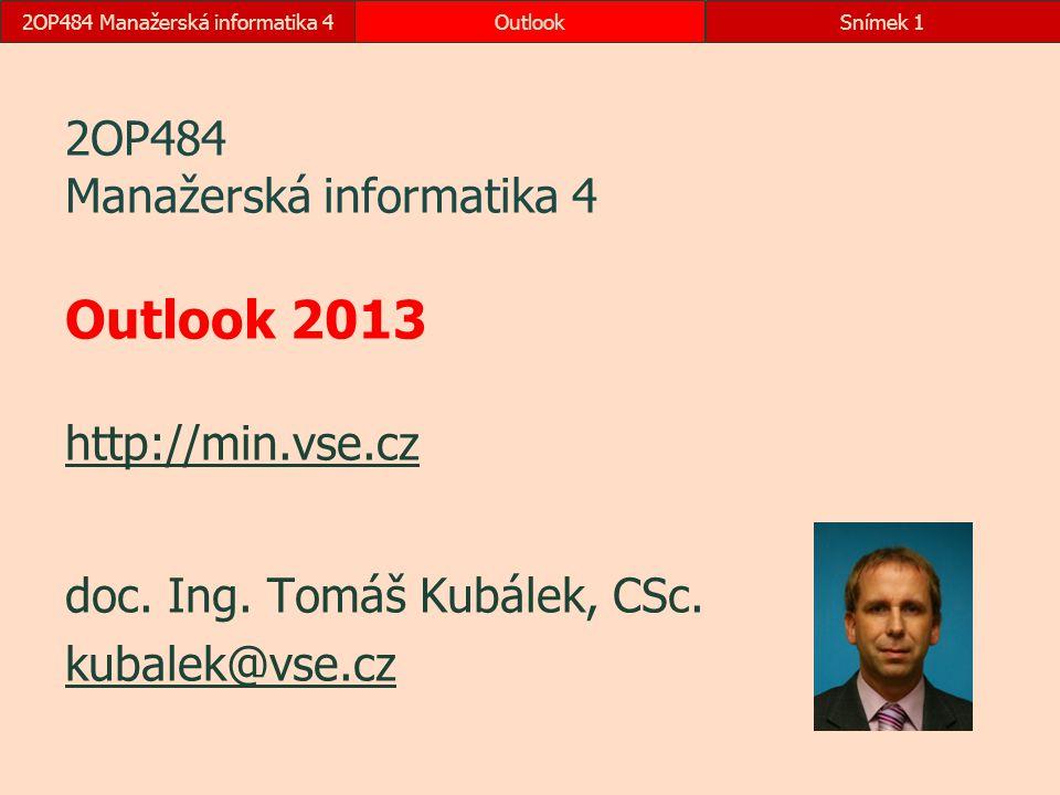 2OP484 Manažerská informatika 4OutlookSnímek 1 2OP484 Manažerská informatika 4 Outlook 2013 http://min.vse.cz http://min.vse.cz doc. Ing. Tomáš Kubále