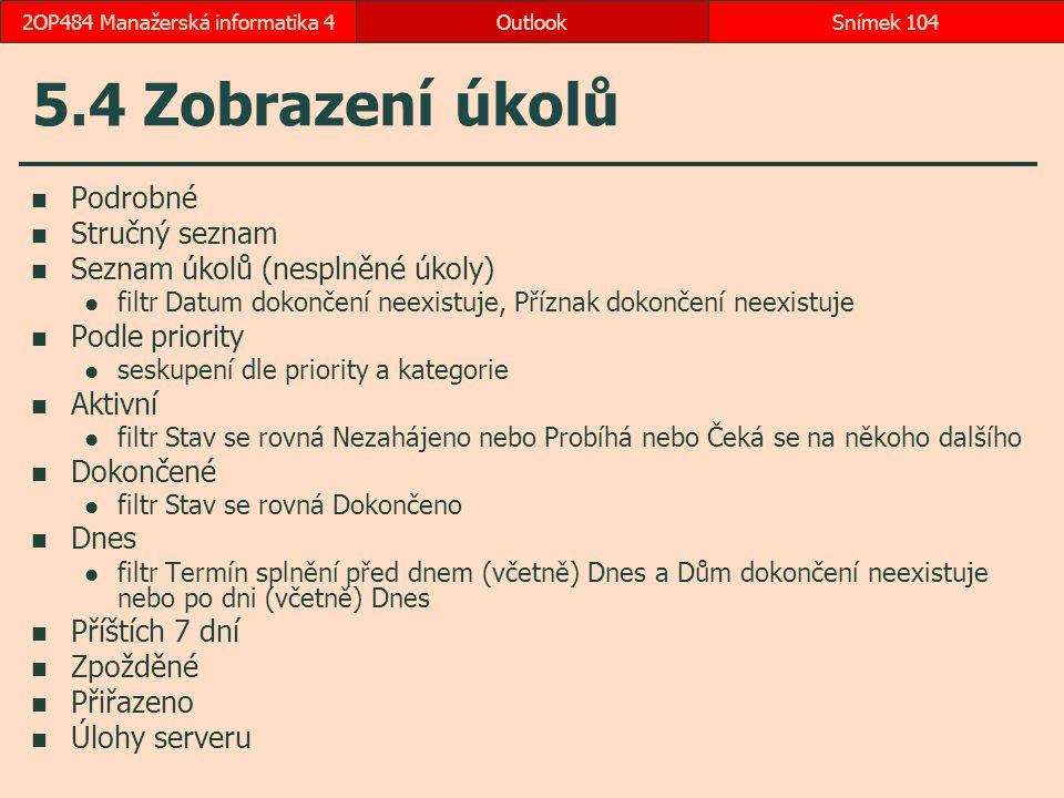 5.4 Zobrazení úkolů Podrobné Stručný seznam Seznam úkolů (nesplněné úkoly) filtr Datum dokončení neexistuje, Příznak dokončení neexistuje Podle priori