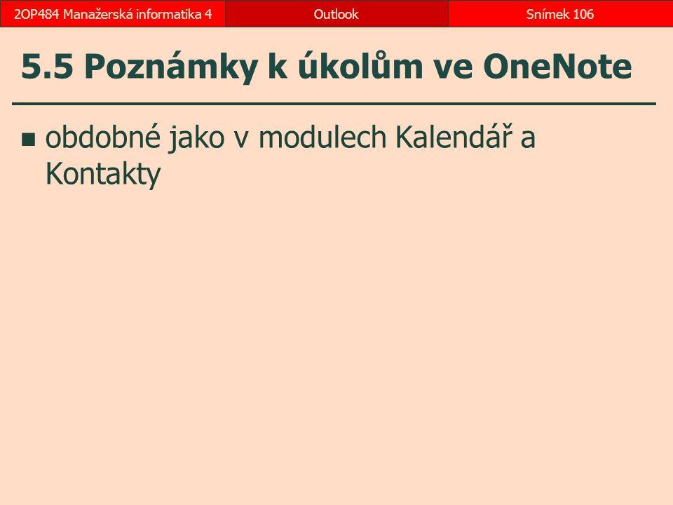 5.5 Poznámky k úkolům ve OneNote obdobné jako v modulech Kalendář a Kontakty OutlookSnímek 1062OP484 Manažerská informatika 4