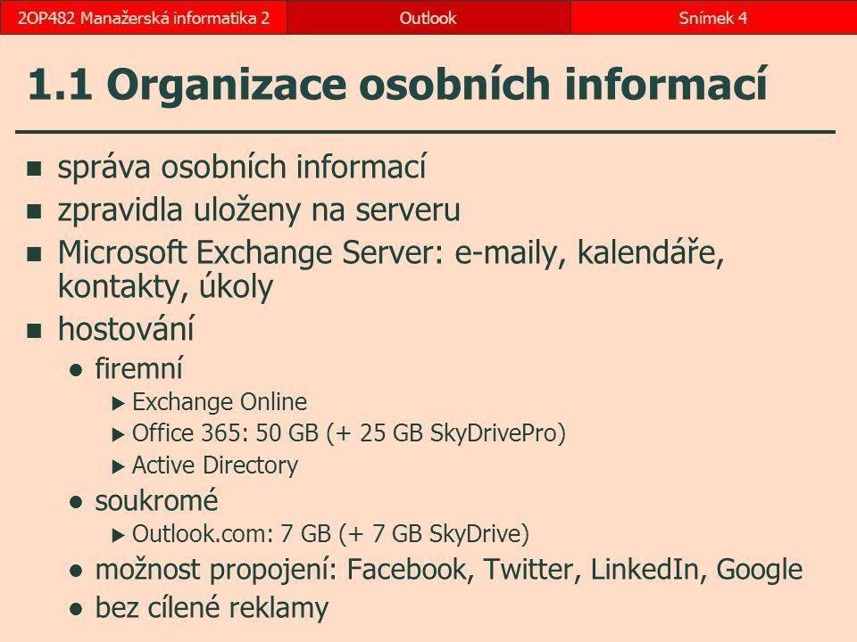 OutlookSnímek 42OP482 Manažerská informatika 2 1.1 Organizace osobních informací správa osobních informací zpravidla uloženy na serveru Microsoft Exch
