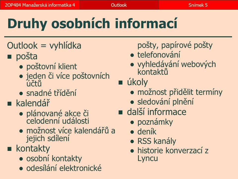 2.17 Rychlé zprávy a historie konverzací Rychlé zprávy z karty kontaktu Panel úkolů  Zobrazení, Rozložení, Panel úkolů, Lidé  Přidat k oblíbeným složka Historie konverzací zahrnuta do vyhledávání odpověď či přeposlání  Formátování textu, Styly, Změnit styly, Sada stylů  Čáry (jednoduché) či Word 2003 OutlookSnímek 562OP484 Manažerská informatika 4