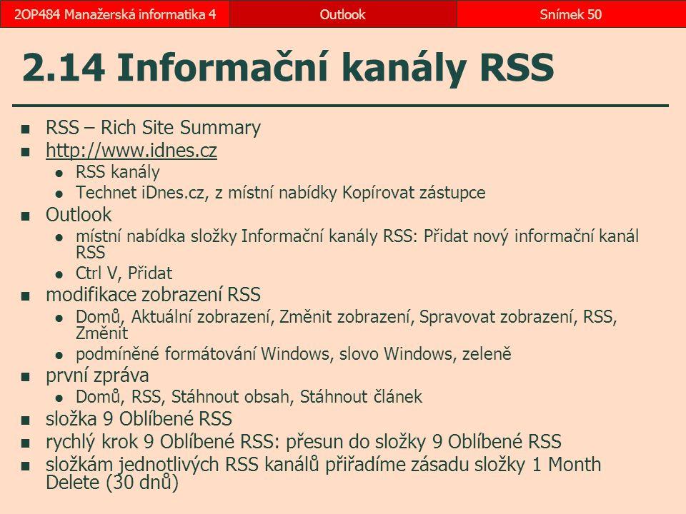 2.14 Informační kanály RSS RSS – Rich Site Summary http://www.idnes.cz RSS kanály Technet iDnes.cz, z místní nabídky Kopírovat zástupce Outlook místní