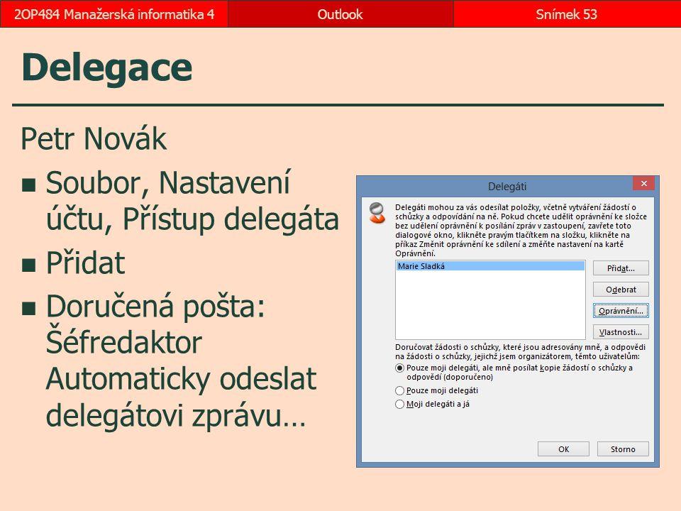 Delegace Petr Novák Soubor, Nastavení účtu, Přístup delegáta Přidat Doručená pošta: Šéfredaktor Automaticky odeslat delegátovi zprávu… OutlookSnímek 5