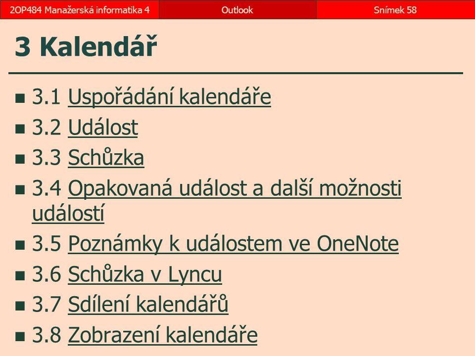 3 Kalendář 3.1 Uspořádání kalendářeUspořádání kalendáře 3.2 UdálostUdálost 3.3 SchůzkaSchůzka 3.4 Opakovaná událost a další možnosti událostíOpakovaná