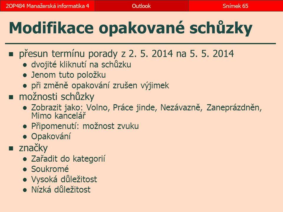 Modifikace opakované schůzky přesun termínu porady z 2. 5. 2014 na 5. 5. 2014 dvojité kliknutí na schůzku Jenom tuto položku při změně opakování zruše