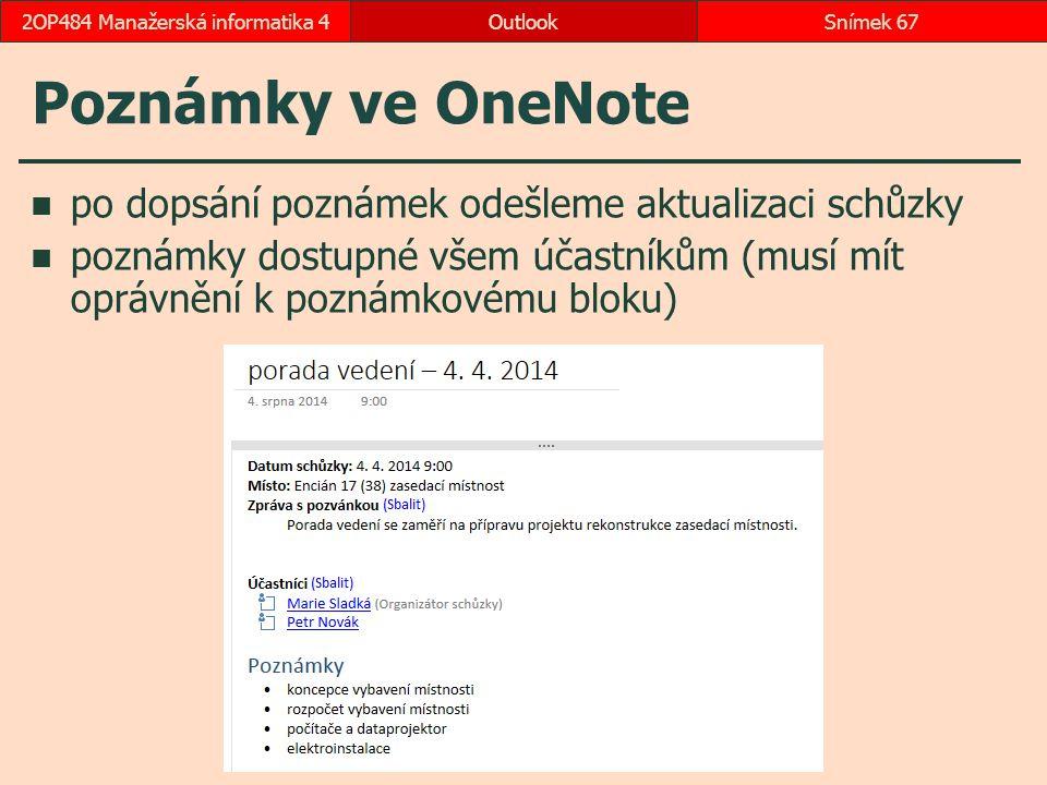 Poznámky ve OneNote po dopsání poznámek odešleme aktualizaci schůzky poznámky dostupné všem účastníkům (musí mít oprávnění k poznámkovému bloku) Outlo