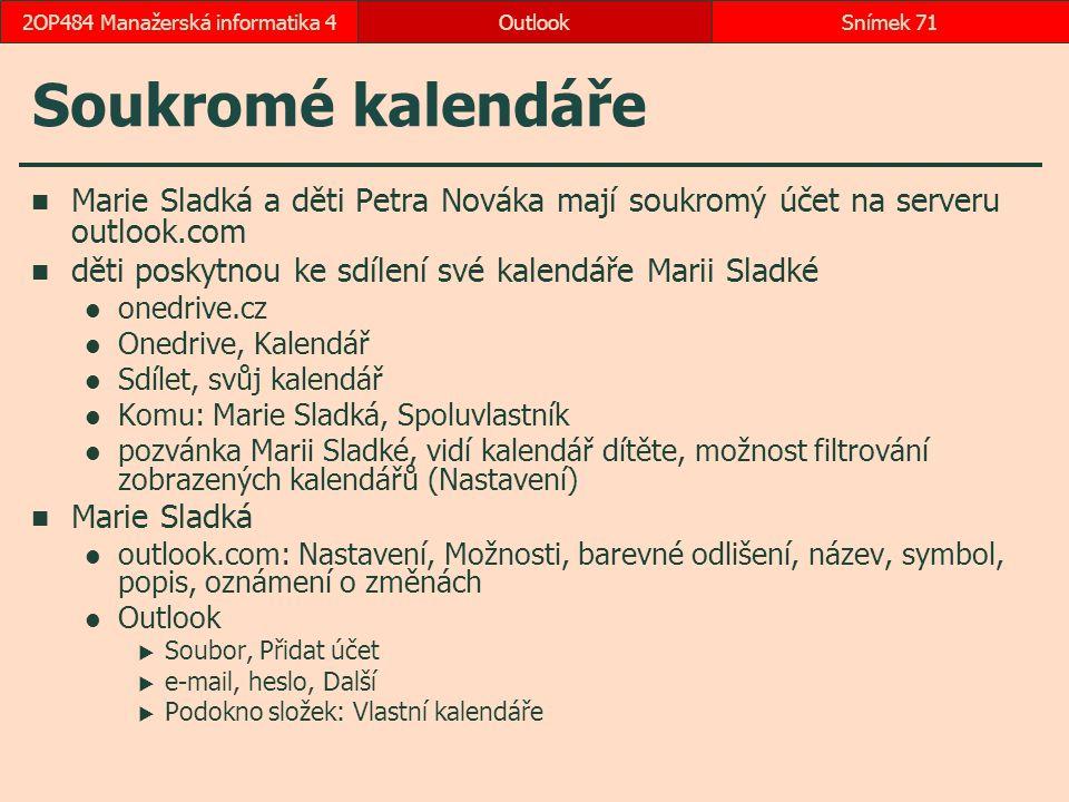 Soukromé kalendáře Marie Sladká a děti Petra Nováka mají soukromý účet na serveru outlook.com děti poskytnou ke sdílení své kalendáře Marii Sladké one