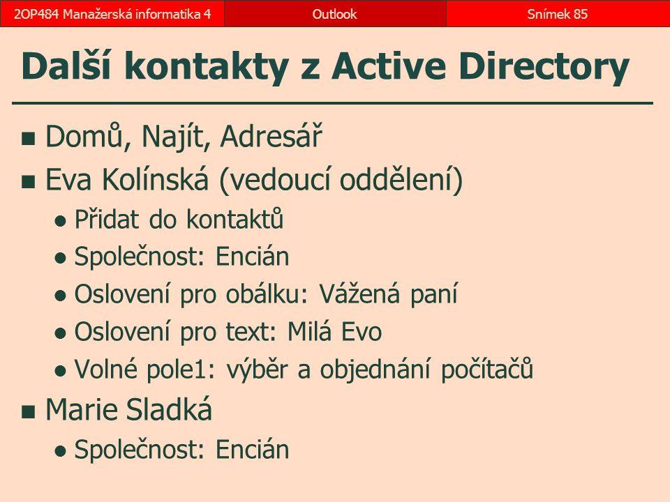 Další kontakty z Active Directory Domů, Najít, Adresář Eva Kolínská (vedoucí oddělení) Přidat do kontaktů Společnost: Encián Oslovení pro obálku: Váže