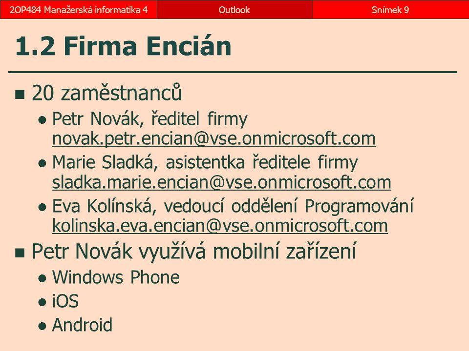 4.4 Návaznost na další moduly Pošta ze seznamu kontaktů: Domů, Komunikace, E-mail z okna kontaktu: Kontakt, Komunikace, E-mail tažením kontaktu ze seznamu kontaktů na tlačítko modulu Pošta tažením zprávy z Pošty na tlačítko modulu Lidé Kalendář ze seznamu kontaktů: Domů, Komunikace, Schůzka z okna kontaktu: Kontakt, Komunikace, Schůzka tažením kontaktu ze seznamu kontaktů na tlačítko modulu Kalendář tažením schůzky na tlačítko modulu Lidé Úkol ze seznamu kontaktů: Domů, Komunikace, Další, Přiřadit úkol z okna kontaktu: Kontakt, Komunikace, Další, Přiřadit úkol tažením kontaktu ze seznamu kontaktů na tlačítko modulu Úkoly tažením úkolu na tlačítko modulu Lidé OutlookSnímek 902OP484 Manažerská informatika 4