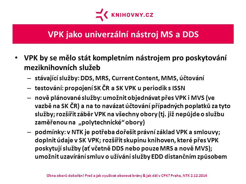 VPK jako univerzální nástroj MS a DDS VPK by se mělo stát kompletním nástrojem pro poskytování meziknihovních služeb – stávající služby: DDS, MRS, Cur