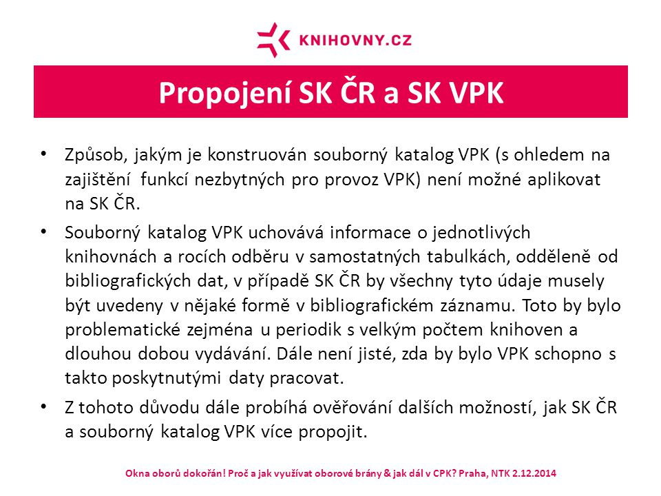 Propojení SK ČR a SK VPK Způsob, jakým je konstruován souborný katalog VPK (s ohledem na zajištění funkcí nezbytných pro provoz VPK) není možné apliko