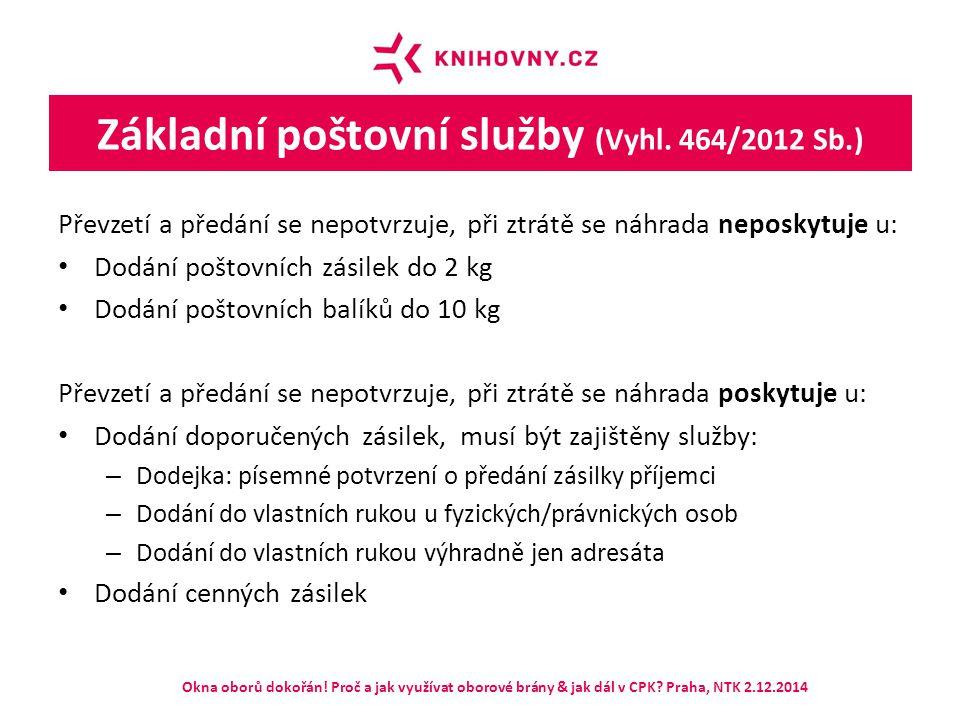 Základní poštovní služby (Vyhl. 464/2012 Sb.) Převzetí a předání se nepotvrzuje, při ztrátě se náhrada neposkytuje u: Dodání poštovních zásilek do 2 k