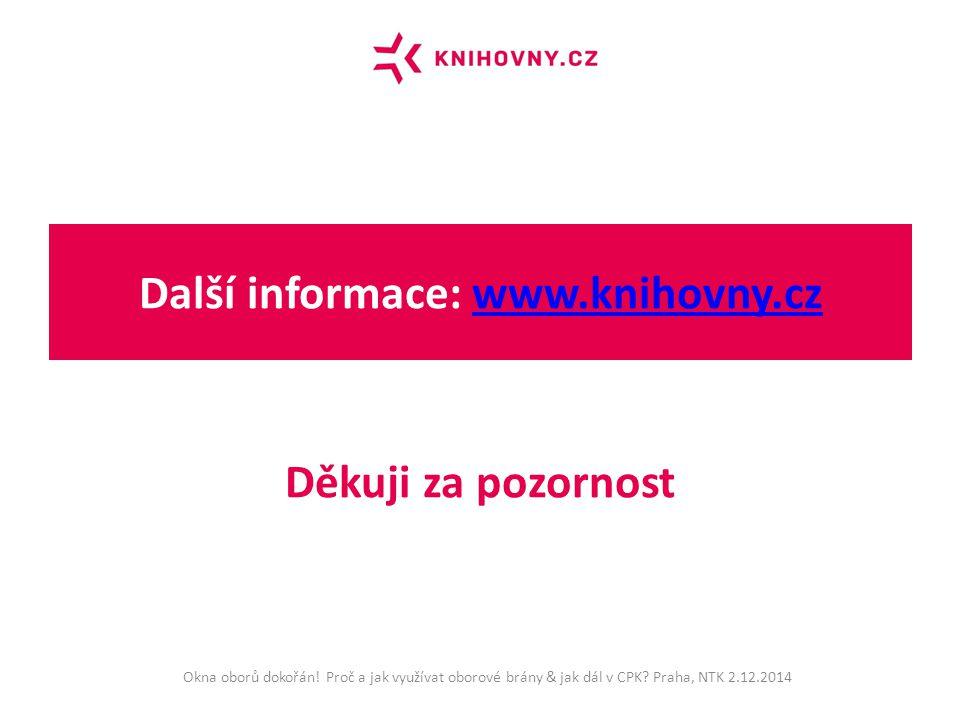 Další informace: www.knihovny.czwww.knihovny.cz Okna oborů dokořán! Proč a jak využívat oborové brány & jak dál v CPK? Praha, NTK 2.12.2014 Děkuji za