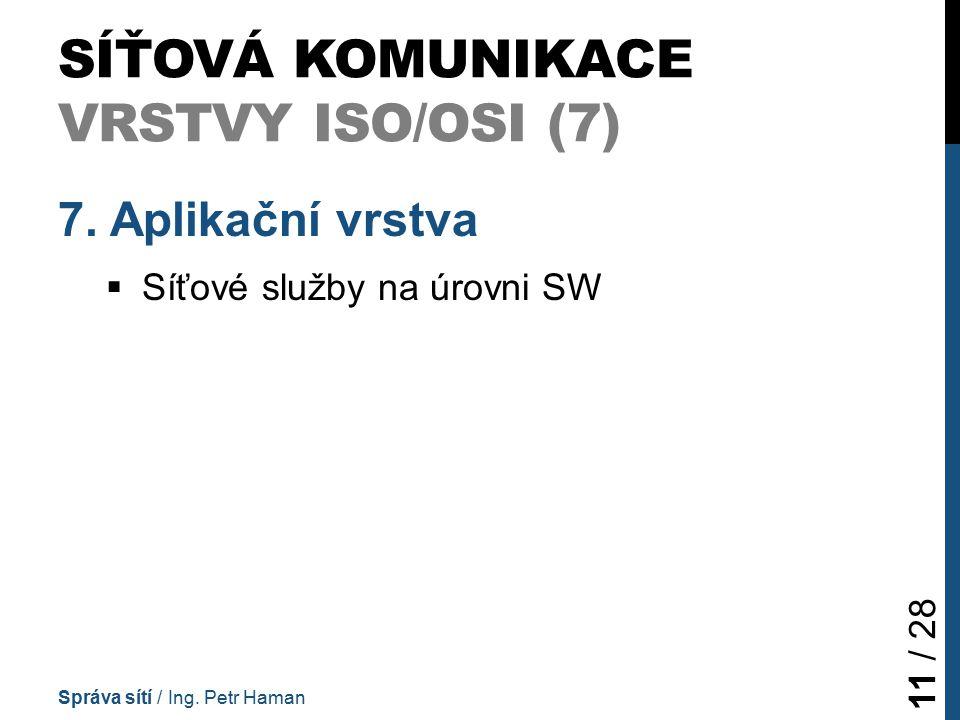 SÍŤOVÁ KOMUNIKACE VRSTVY ISO/OSI (7) 7.