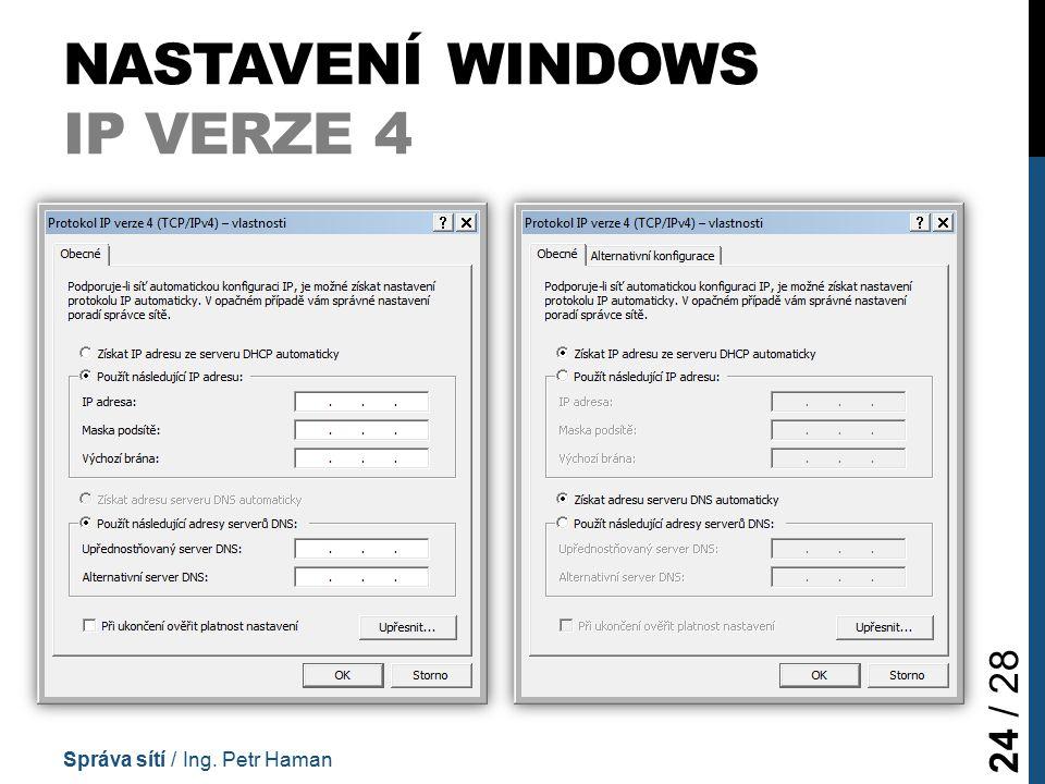 NASTAVENÍ WINDOWS IP VERZE 4 Správa sítí / Ing. Petr Haman 24 / 28