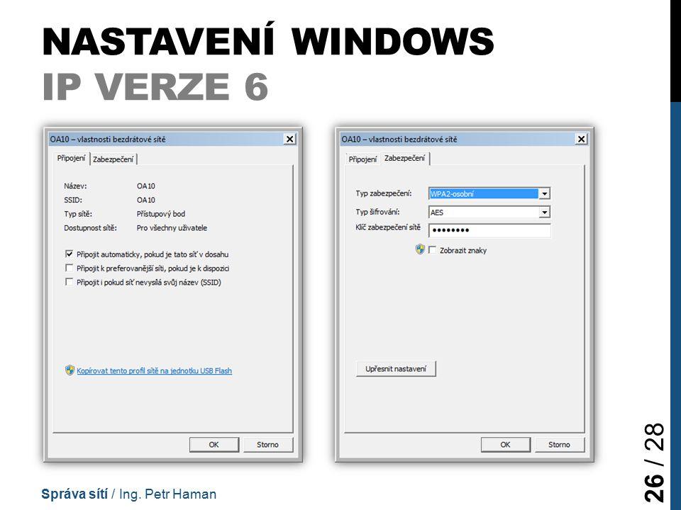 NASTAVENÍ WINDOWS IP VERZE 6 Správa sítí / Ing. Petr Haman 26 / 28