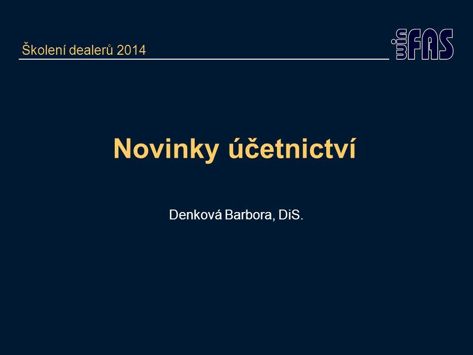 Novinky účetnictví Denková Barbora, DiS. Školení dealerů 2014
