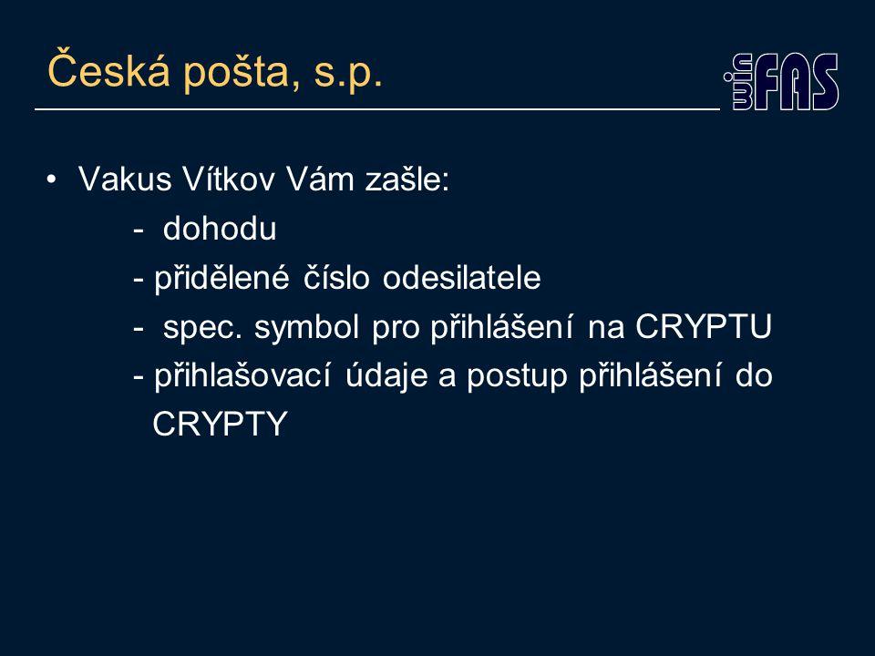 Česká pošta, s.p. Vakus Vítkov Vám zašle: - dohodu - přidělené číslo odesilatele - spec. symbol pro přihlášení na CRYPTU - přihlašovací údaje a postup