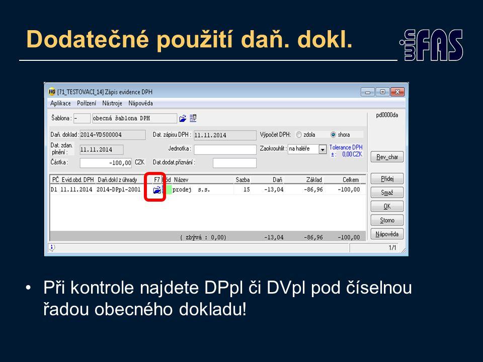 Dodatečné použití daň. dokl. Při kontrole najdete DPpl či DVpl pod číselnou řadou obecného dokladu!