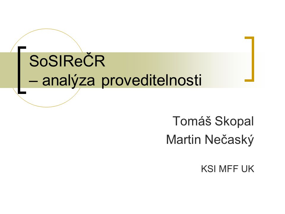 SoSIReČR – analýza proveditelnosti Tomáš Skopal Martin Nečaský KSI MFF UK