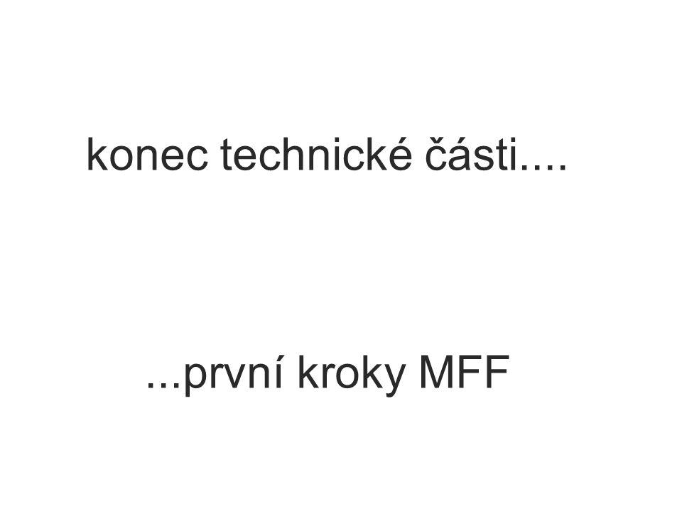 konec technické části.......první kroky MFF