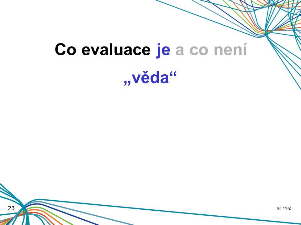 """IKI 2010 23 Co evaluace je a co není """"věda"""""""