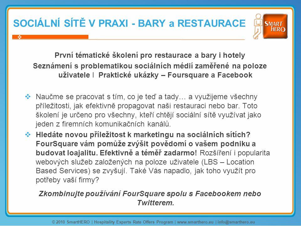 SOCIÁLNÍ SÍTĚ V PRAXI - BARY a RESTAURACE První tématické školení pro restaurace a bary i hotely Seznámení s problematikou sociálních médií zaměřené na poloze uživatele I Praktické ukázky – Foursquare a Facebook  Naučme se pracovat s tím, co je teď a tady… a využijeme všechny příležitosti, jak efektivně propagovat naši restauraci nebo bar.