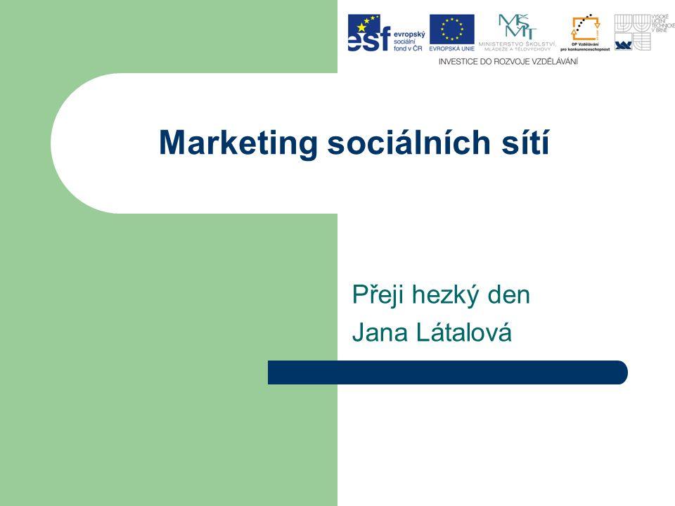 Marketing sociálních sítí Přeji hezký den Jana Látalová