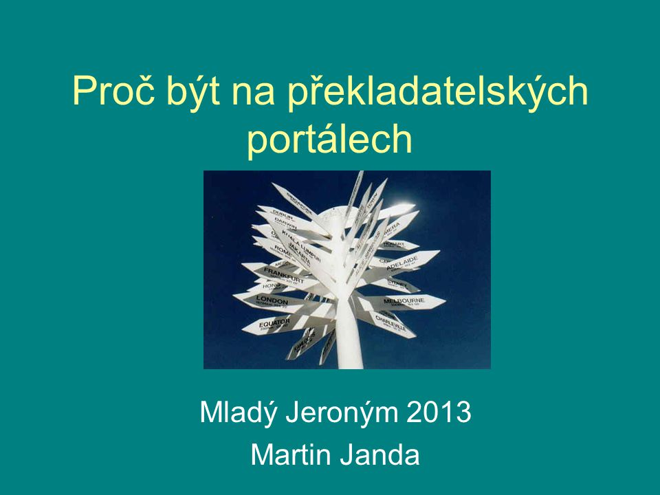 Proč být na překladatelských portálech Mladý Jeroným 2013 Martin Janda