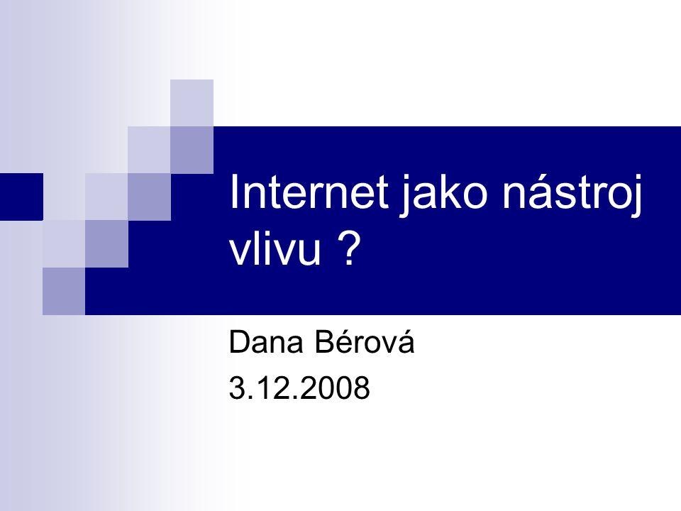 Internet jako nástroj vlivu ? Dana Bérová 3.12.2008