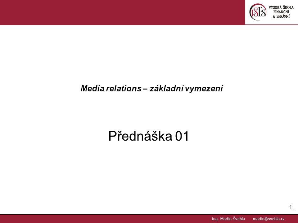 Media relations – základní vymezení Přednáška 01 1.1. PaedDr.Emil Hanousek,CSc., 14002@mail.vsfs.cz :: Ing. Martin Švehla martin@svehla.cz