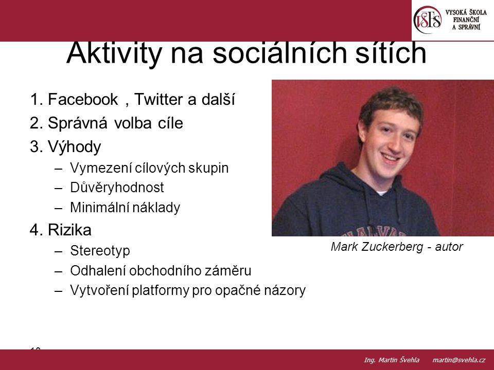 1. Facebook, Twitter a další 2. Správná volba cíle 3. Výhody –Vymezení cílových skupin –Důvěryhodnost –Minimální náklady 4. Rizika –Stereotyp –Odhalen